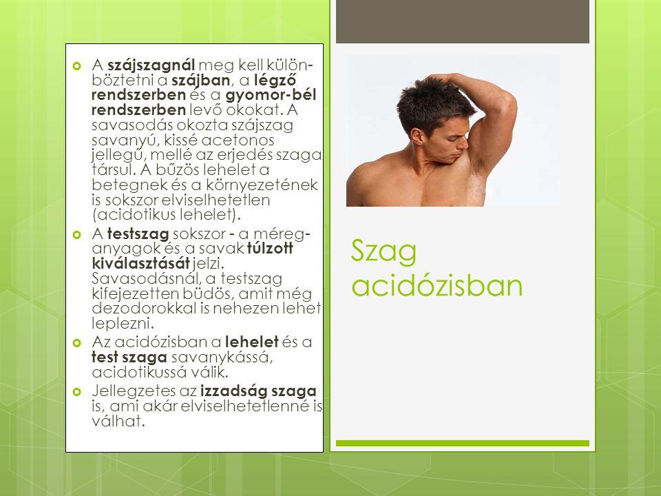  A szájszagnál meg kell külön- böztetni a szájban, a légző rendszerben és a gyomor-bél rendszerben levő okokat.