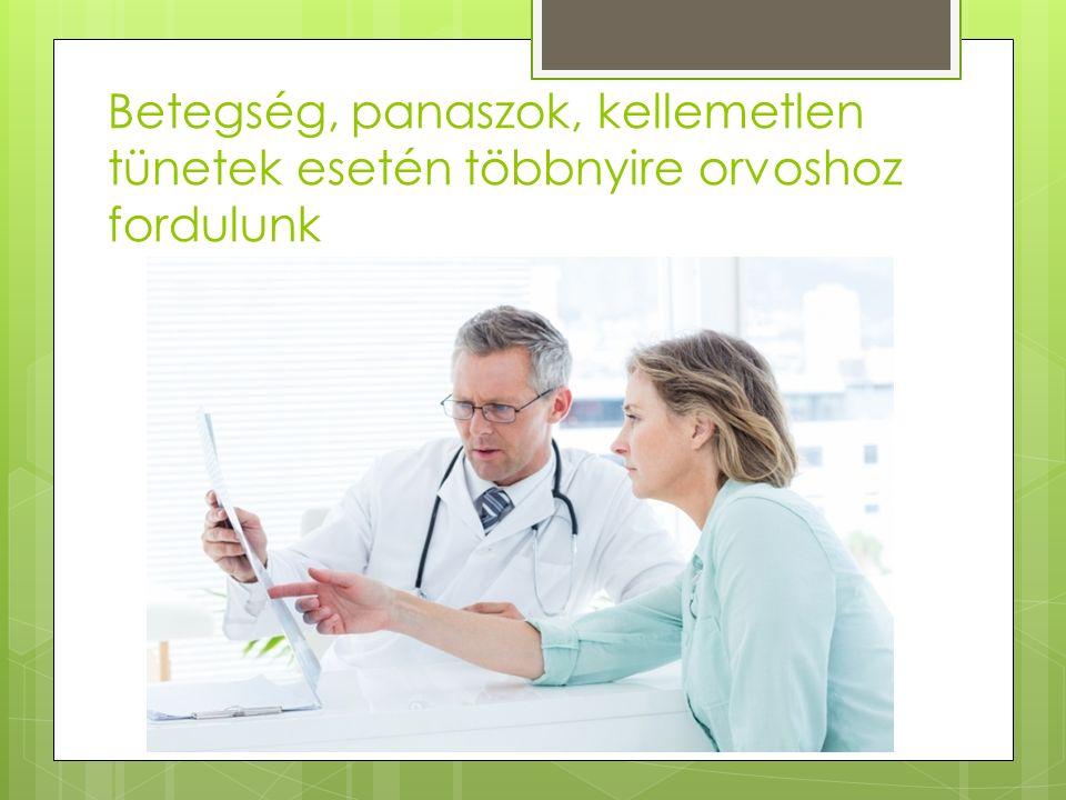 Betegség, panaszok, kellemetlen tünetek esetén többnyire orvoshoz fordulunk