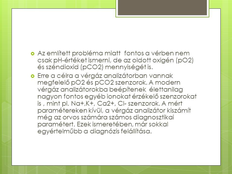 Az említett probléma miatt fontos a vérben nem csak pH-értéket ismerni, de az oldott oxigén (pO2) és széndioxid (pCO2) mennyiségét is.