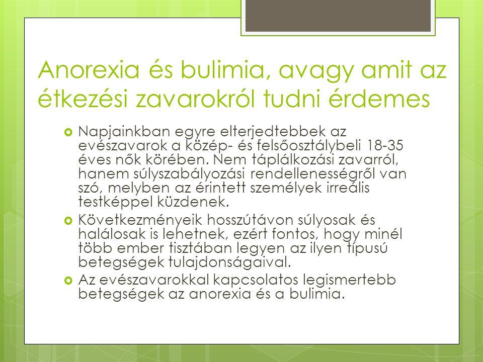 Anorexia és bulimia, avagy amit az étkezési zavarokról tudni érdemes  Napjainkban egyre elterjedtebbek az evészavarok a közép- és felsőosztálybeli 18-35 éves nők körében.