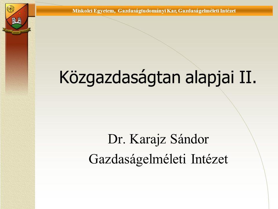 Universität Miskolc, Fakultät für Wirtschaftswissenschaften, Istitut für Wirtschaftstheorie Közgazdaságtan alapjai II.