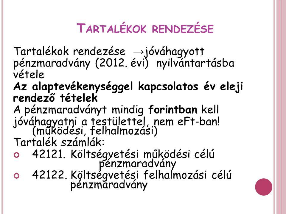 T ARTALÉKOK RENDEZÉSE Tartalékok rendezése → jóváhagyott pénzmaradvány (2012.
