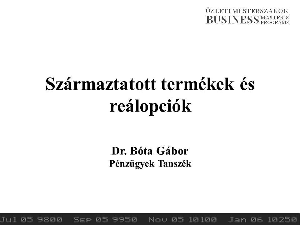 Származtatott termékek és reálopciók Dr. Bóta Gábor Pénzügyek Tanszék