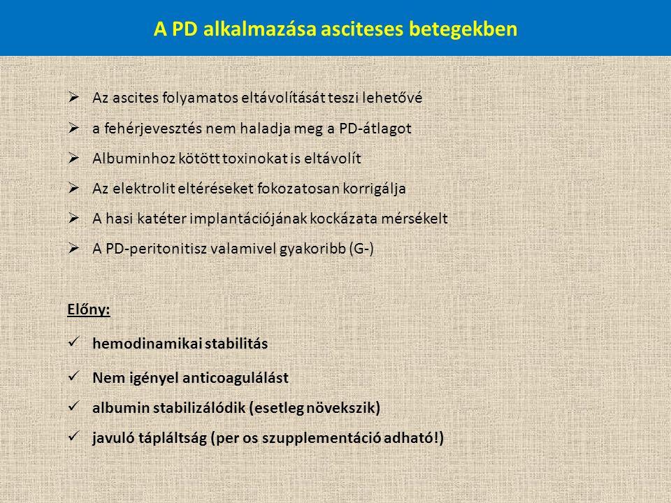 A PD alkalmazása asciteses betegekben  Az ascites folyamatos eltávolítását teszi lehetővé  a fehérjevesztés nem haladja meg a PD-átlagot  Albuminho