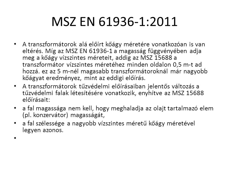 MSZ EN 61936-1:2011 A transzformátorok alá előírt kőágy méretére vonatkozóan is van eltérés. Míg az MSZ EN 61936-1 a magasság függvényében adja meg a
