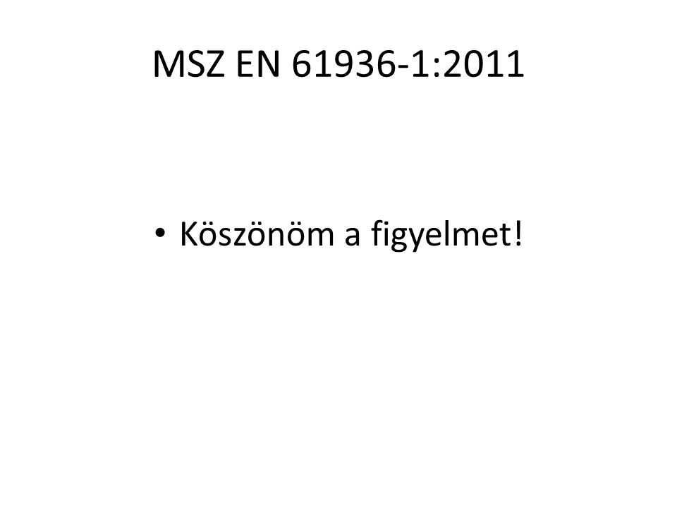 MSZ EN 61936-1:2011 Köszönöm a figyelmet!