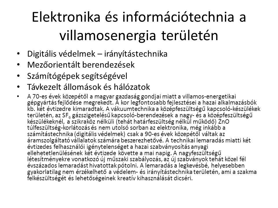 Elektronika és információtechnia a villamosenergia területén Digitális védelmek – irányítástechnika Mezőorientált berendezések Számítógépek segítségével Távkezelt állomások és hálózatok A 70-es évek közepétől a magyar gazdaság gondjai miatt a villamos-energetikai gépgyártás fejlődése megrekedt.