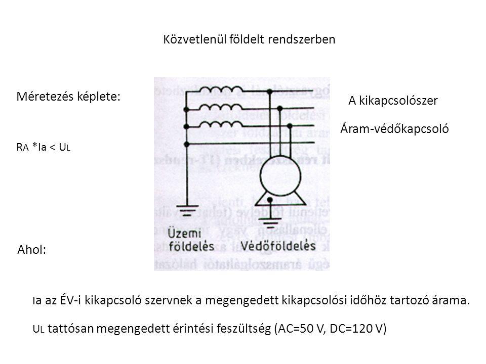 Közvetlenül földelt rendszerben A kikapcsolószer Áram-védőkapcsoló R A *Ia < U L Méretezés képlete: I a az ÉV-i kikapcsoló szervnek a megengedett kikapcsolósi időhöz tartozó árama.