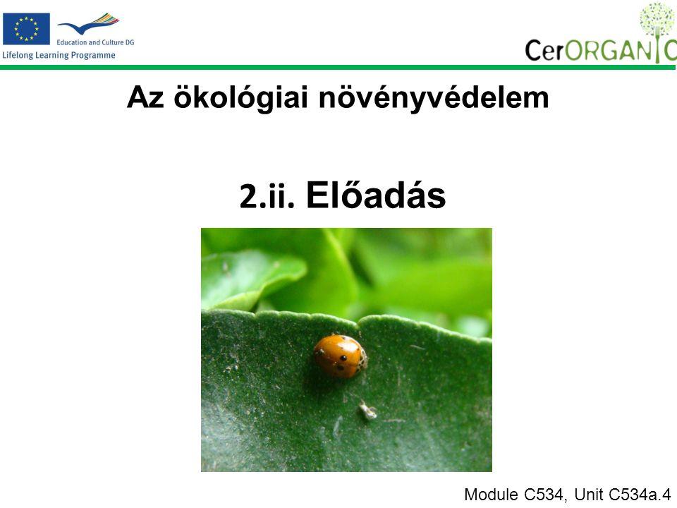 2.ii. Előadás Module C534, Unit C534a.4 Az ökológiai növényvédelem