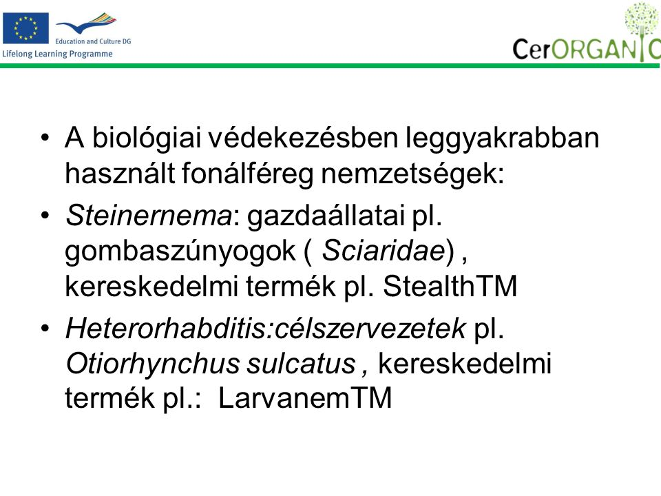 A biológiai védekezésben leggyakrabban használt fonálféreg nemzetségek: Steinernema: gazdaállatai pl.