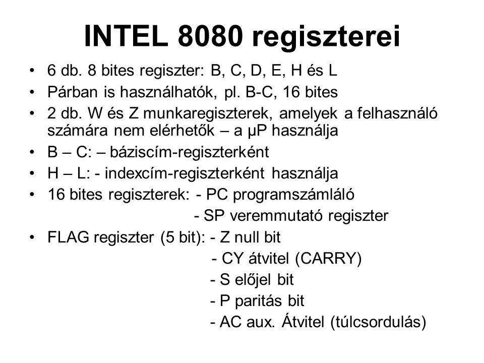 INTEL 8080 regiszterei 6 db. 8 bites regiszter: B, C, D, E, H és L Párban is használhatók, pl. B-C, 16 bites 2 db. W és Z munkaregiszterek, amelyek a