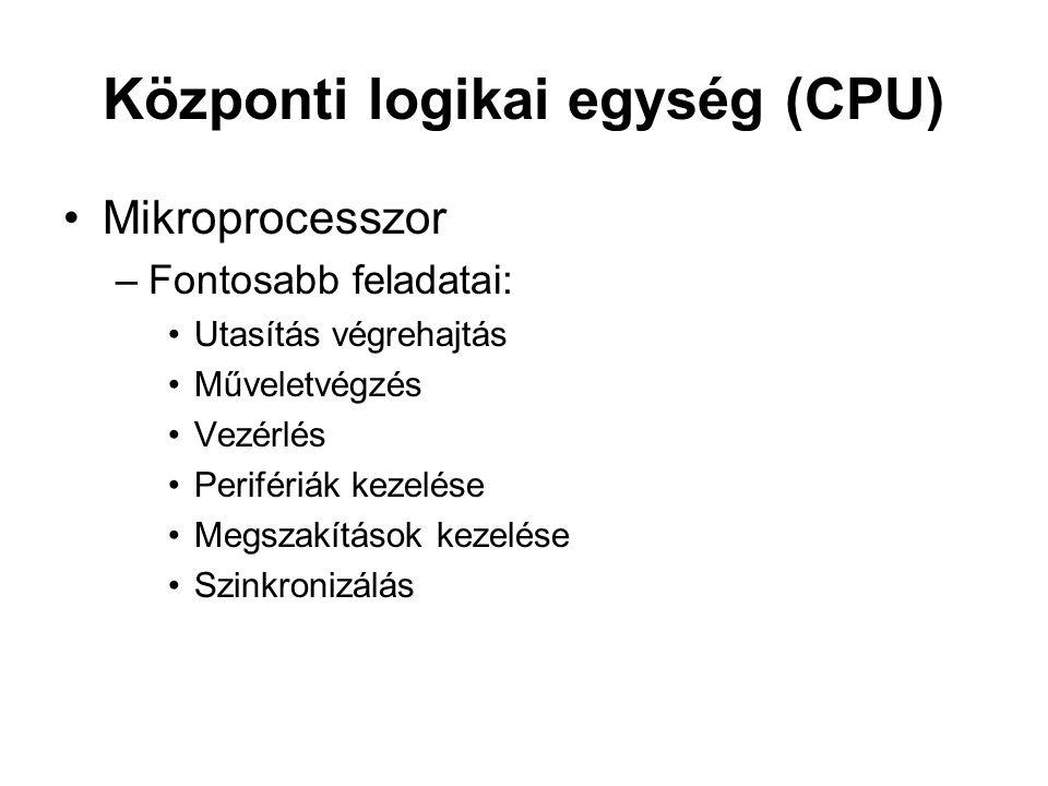 Központi logikai egység (CPU) Mikroprocesszor –Fontosabb feladatai: Utasítás végrehajtás Műveletvégzés Vezérlés Perifériák kezelése Megszakítások kezelése Szinkronizálás