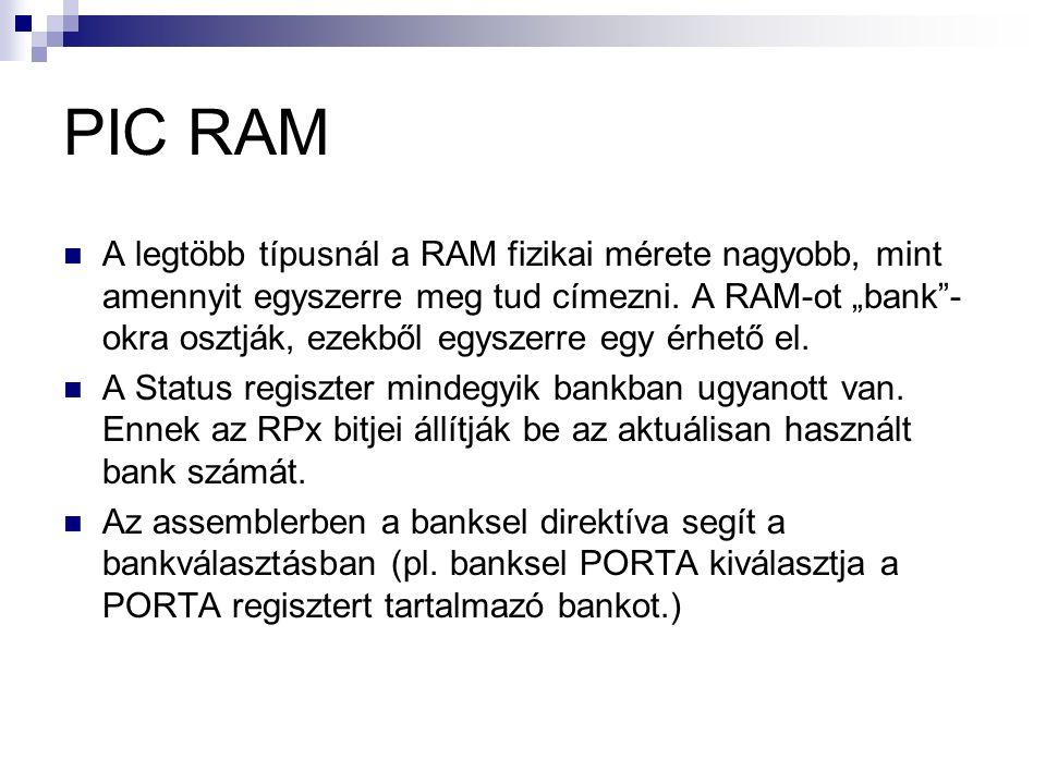 PIC RAM A legtöbb típusnál a RAM fizikai mérete nagyobb, mint amennyit egyszerre meg tud címezni.