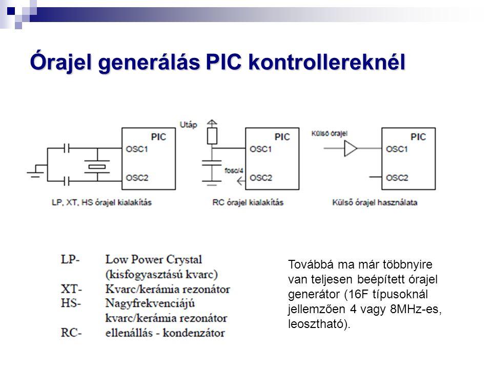 Órajel generálás PIC kontrollereknél Továbbá ma már többnyire van teljesen beépített órajel generátor (16F típusoknál jellemzően 4 vagy 8MHz-es, leosztható).