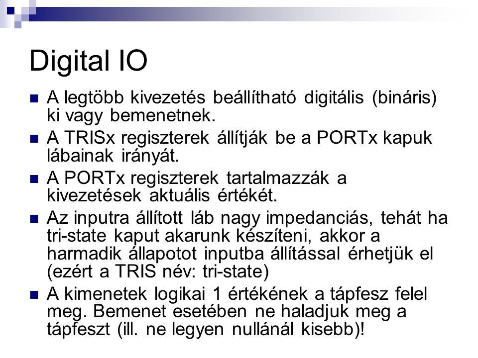 Digital IO A legtöbb kivezetés beállítható digitális (bináris) ki vagy bemenetnek.