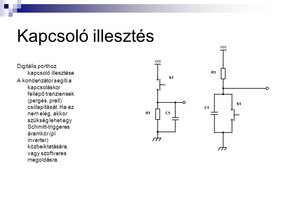 Kapcsoló illesztés Digitális porthoz kapcsoló illesztése A kondenzátor segíti a kapcsoláskor fellépő tranziensek (pergés, prell) csillapítását.