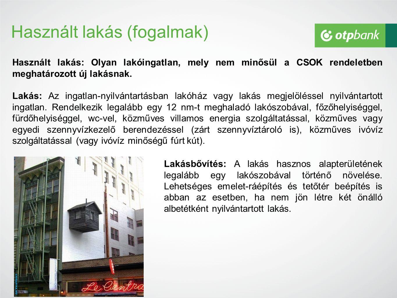 Használt lakás (fogalmak) Használt lakás: Olyan lakóingatlan, mely nem minősül a CSOK rendeletben meghatározott új lakásnak.