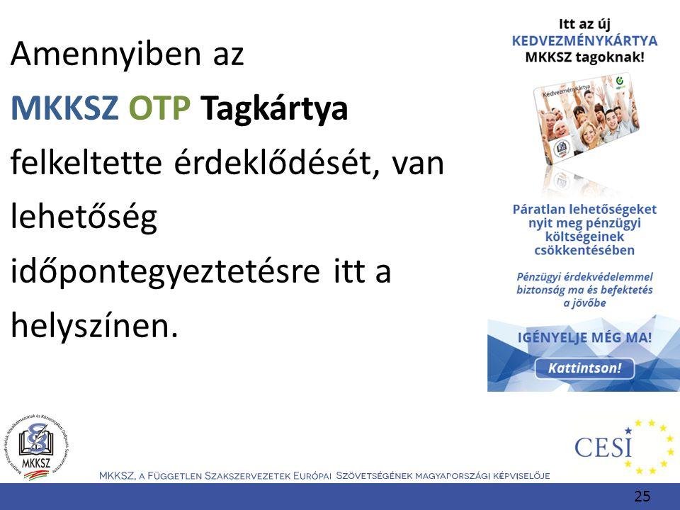 Amennyiben az MKKSZ OTP Tagkártya felkeltette érdeklődését, van lehetőség időpontegyeztetésre itt a helyszínen. 25