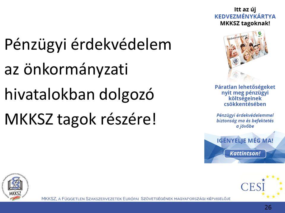 Pénzügyi érdekvédelem az önkormányzati hivatalokban dolgozó MKKSZ tagok részére! 26