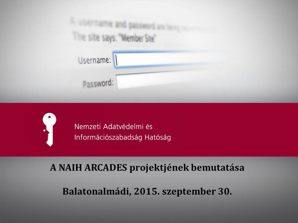 Dr. Péterfalvi Attila: A NAIH ARCADES projektjének bemutatása Balatonalmádi, 2015. szeptember 30.