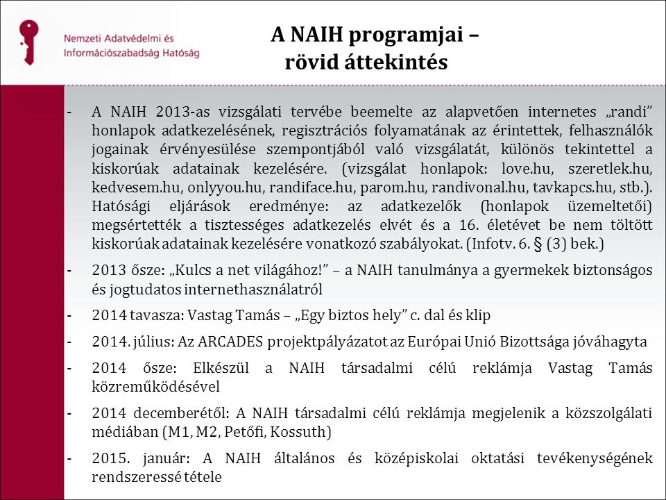 """A NAIH programjai – rövid áttekintés -A NAIH 2013-as vizsgálati tervébe beemelte az alapvetően internetes """"randi"""" honlapok adatkezelésének, regisztrác"""