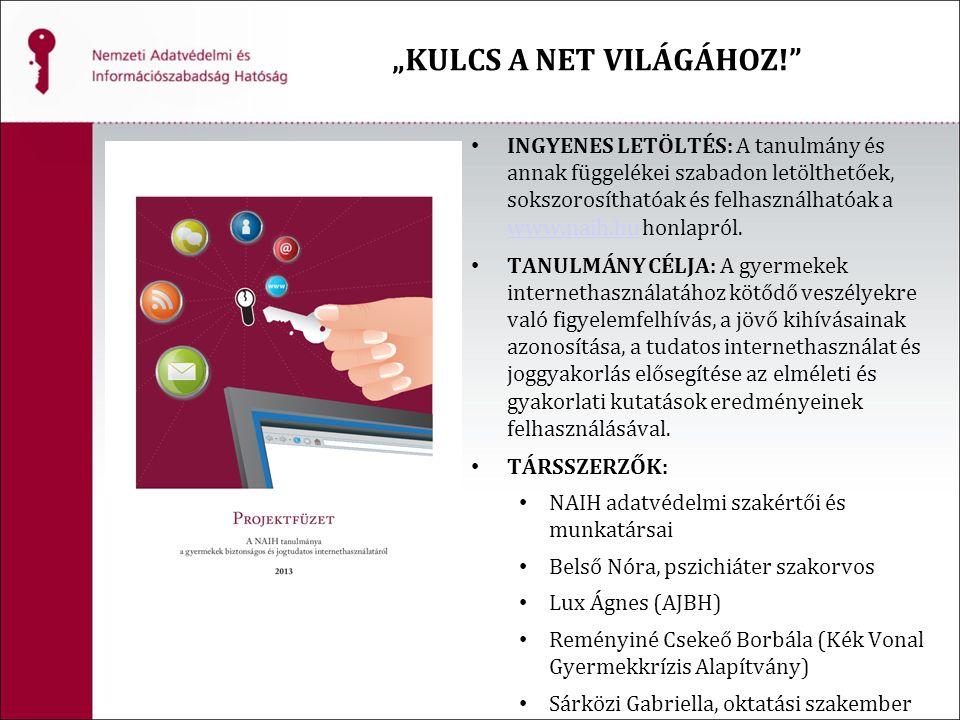 """""""KULCS A NET VILÁGÁHOZ! INGYENES LETÖLTÉS: A tanulmány és annak függelékei szabadon letölthetőek, sokszorosíthatóak és felhasználhatóak a www.naih.hu honlapról."""