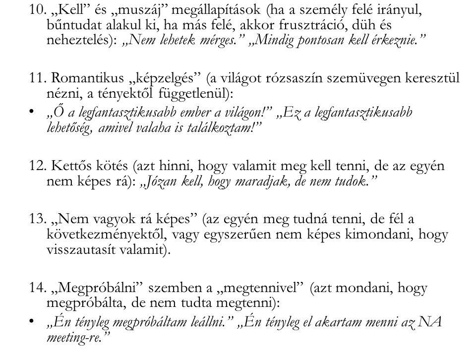 """10. """"Kell"""" és """"muszáj"""" megállapítások (ha a személy felé irányul, bűntudat alakul ki, ha más felé, akkor frusztráció, düh és neheztelés): """"Nem lehetek"""