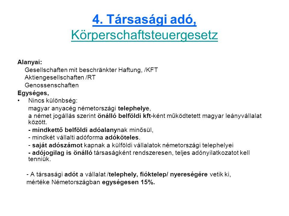 4. Társasági adó, Körperschaftsteuergesetz Körperschaftsteuergesetz Alanyai: Gesellschaften mit beschränkter Haftung, /KFT Aktiengesellschaften /RT Ge