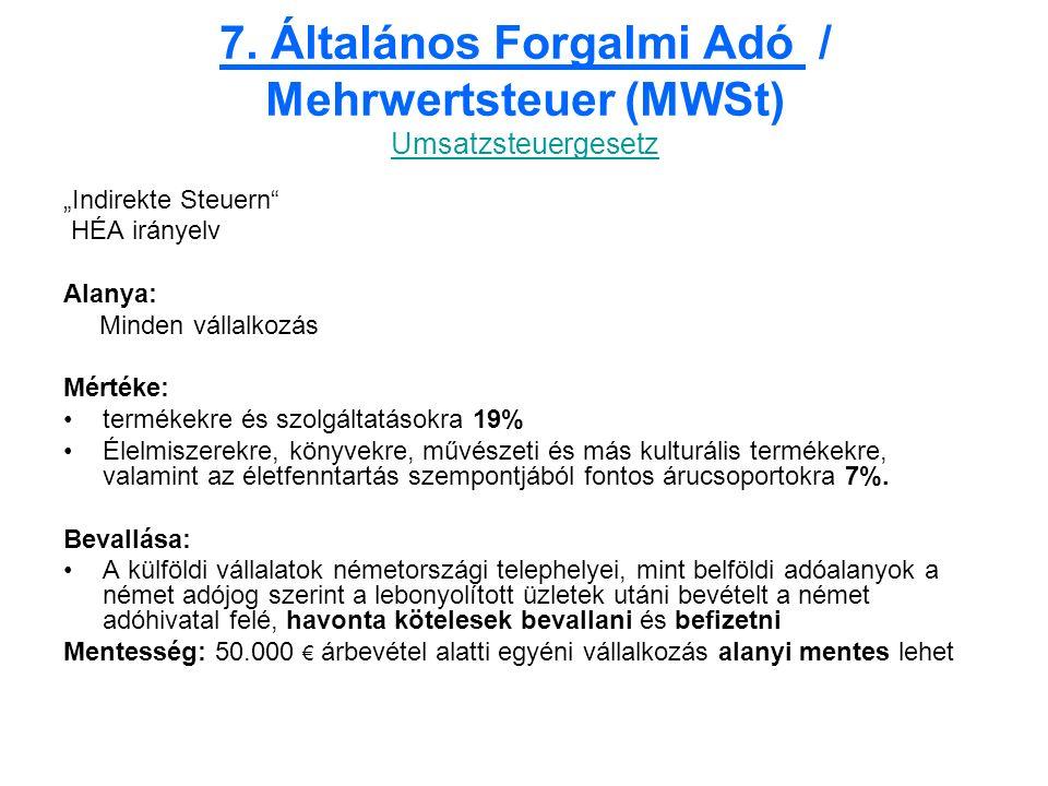 """7. Általános Forgalmi Adó / Mehrwertsteuer (MWSt) Umsatzsteuergesetz Umsatzsteuergesetz """"Indirekte Steuern"""" HÉA irányelv Alanya: Minden vállalkozás Mé"""
