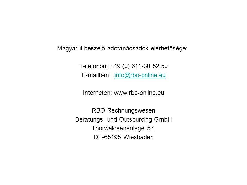 Magyarul beszélő adótanácsadók elérhetősége: Telefonon :+49 (0) 611-30 52 50 E-mailben: info@rbo-online.euinfo@rbo-online.eu Interneten: www.rbo-online.eu RBO Rechnungswesen Beratungs- und Outsourcing GmbH Thorwaldsenanlage 57.