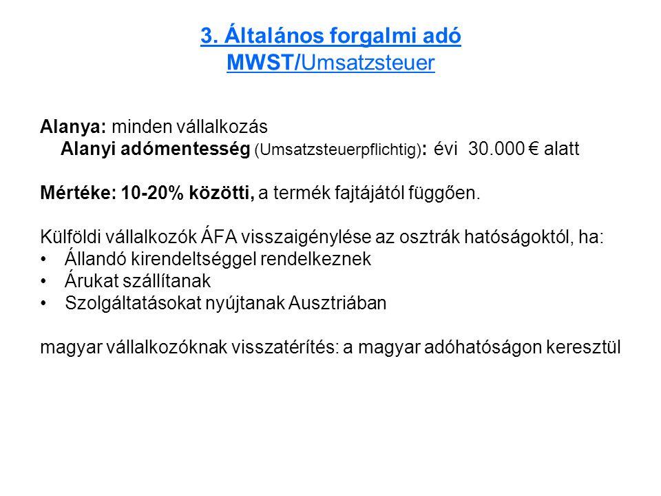 3. Általános forgalmi adó MWST/Umsatzsteuer Alanya: minden vállalkozás Alanyi adómentesség (Umsatzsteuerpflichtig) : évi 30.000 € alatt Mértéke: 10-20