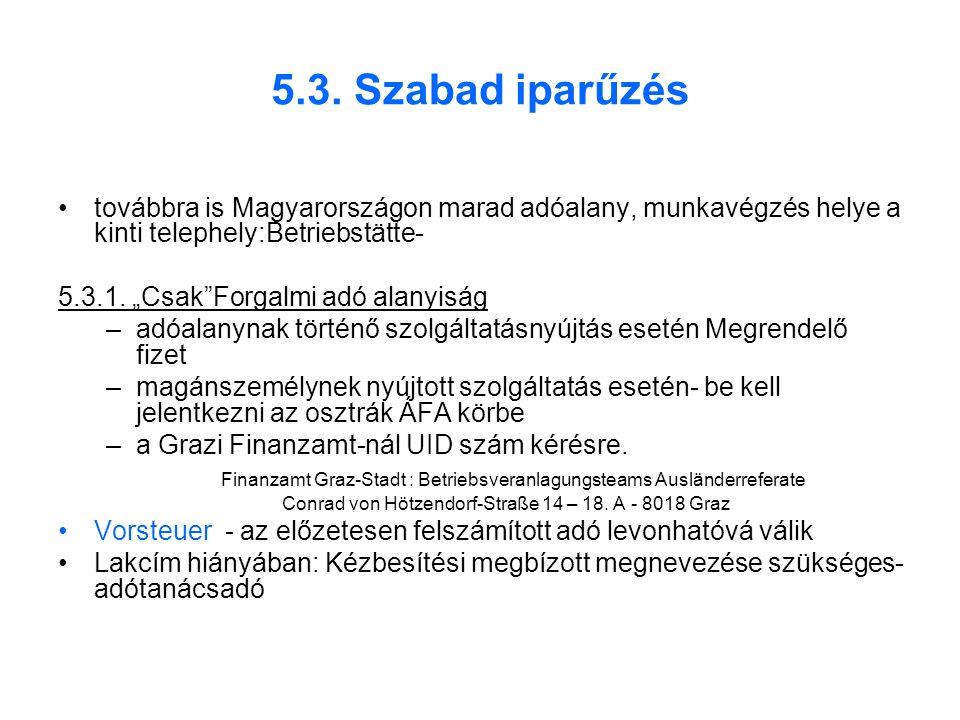 """5.3. Szabad iparűzés továbbra is Magyarországon marad adóalany, munkavégzés helye a kinti telephely:Betriebstätte- 5.3.1. """"Csak""""Forgalmi adó alanyiság"""