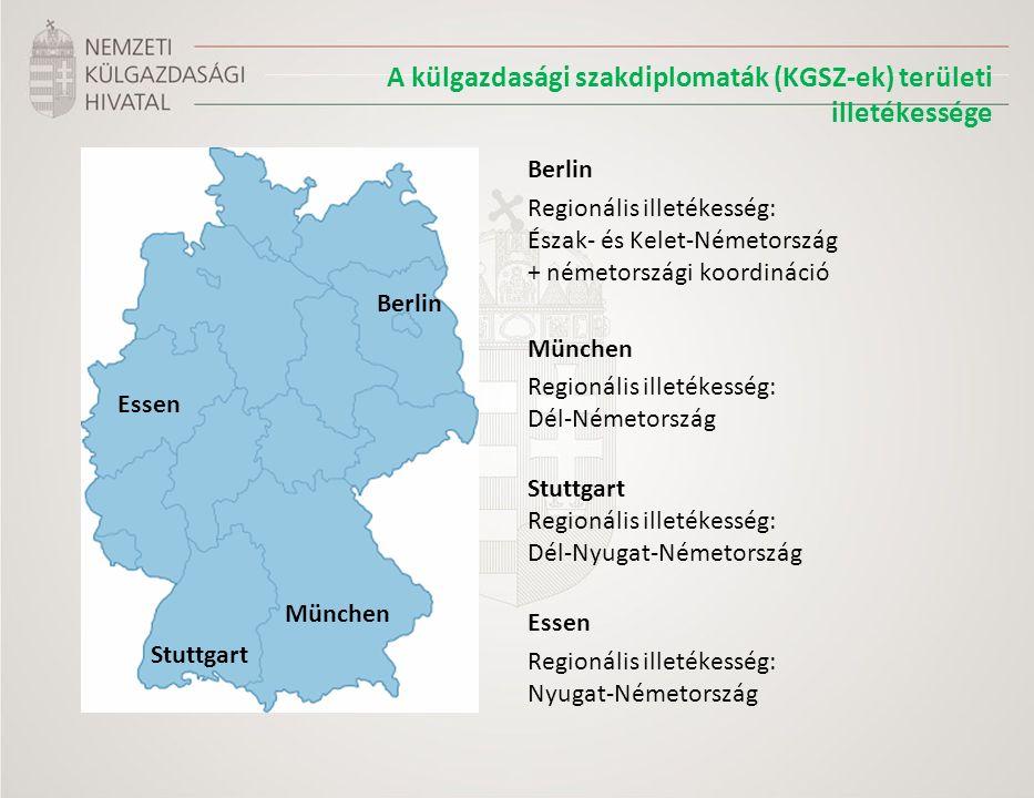 A külgazdasági szakdiplomaták (KGSZ-ek) területi illetékessége Berlin Regionális illetékesség: Észak- és Kelet-Németország + németországi koordináció München Regionális illetékesség: Dél-Németország Stuttgart Regionális illetékesség: Dél-Nyugat-Németország Essen Regionális illetékesség: Nyugat-Németország Stuttgart München Essen Berlin