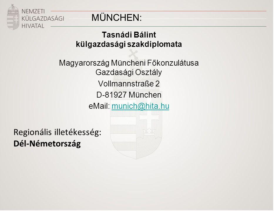 Tasnádi Bálint külgazdasági szakdiplomata Magyarország Müncheni Főkonzulátusa Gazdasági Osztály Vollmannstraße 2 D-81927 München eMail: munich@hita.humunich@hita.hu Regionális illetékesség: Dél-Németország MÜNCHEN: