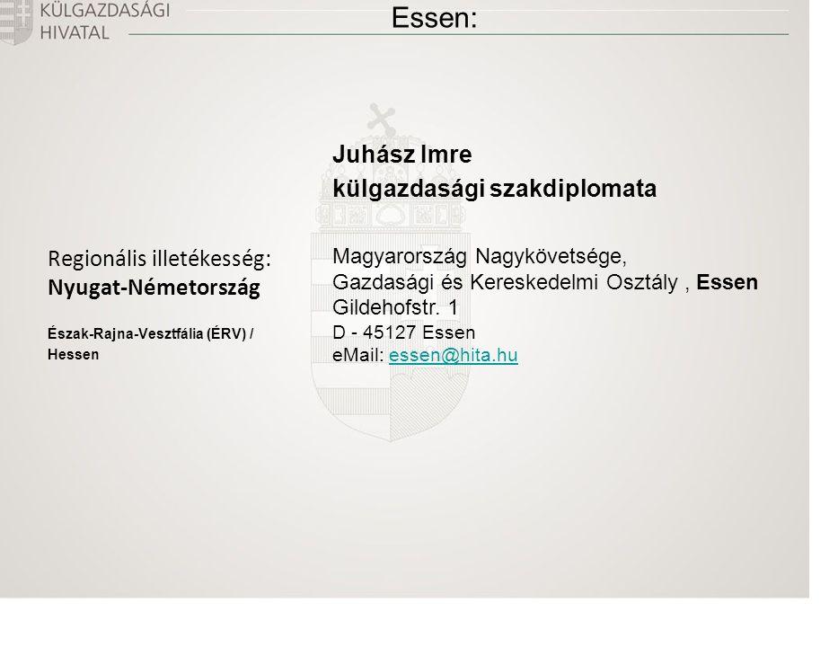 Essen: Regionális illetékesség: Nyugat-Németország Észak-Rajna-Vesztfália (ÉRV) / Hessen Juhász Imre külgazdasági szakdiplomata Magyarország Nagykövetsége, Gazdasági és Kereskedelmi Osztály, Essen Gildehofstr.