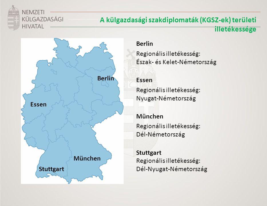 A külgazdasági szakdiplomaták (KGSZ-ek) területi illetékessége Berlin Regionális illetékesség: Észak- és Kelet-Németország Essen Regionális illetékesség: Nyugat-Németország München Regionális illetékesség: Dél-Németország Stuttgart Regionális illetékesség: Dél-Nyugat-Németország Stuttgart München Essen Berlin