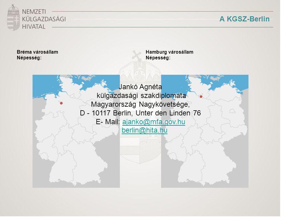 A KGSZ-Berlin Bréma városállam Népesség: Hamburg városállam Népesség: Jankó Agnéta külgazdasági szakdiplomata Magyarország Nagykövetsége, D - 10117 Be