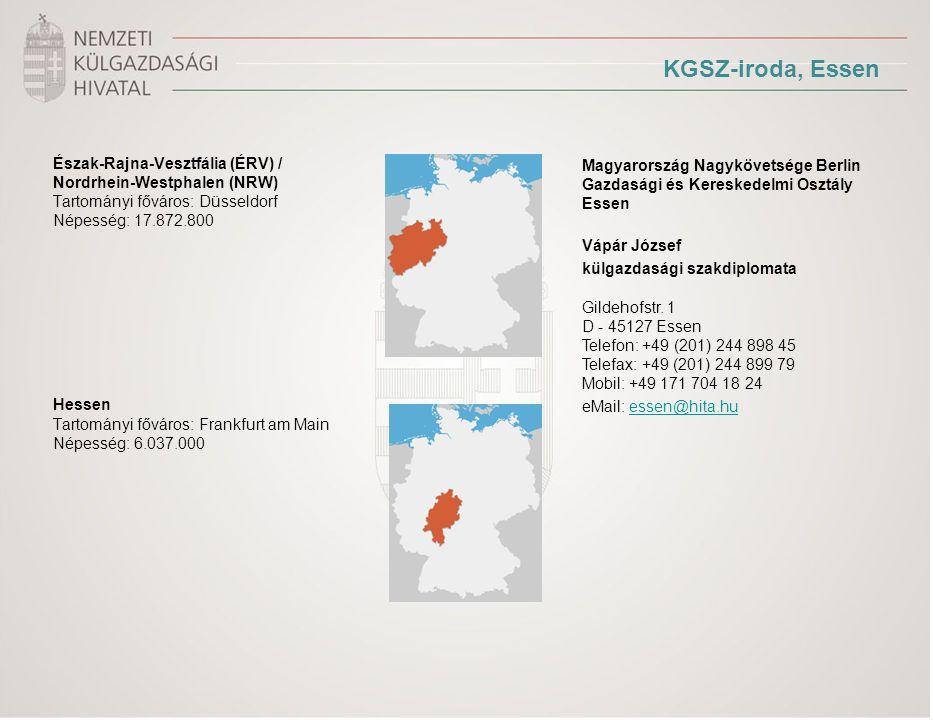 KGSZ-iroda, Essen Észak-Rajna-Vesztfália (ÉRV) / Nordrhein-Westphalen (NRW) Tartományi főváros: Düsseldorf Népesség: 17.872.800 Hessen Tartományi főváros: Frankfurt am Main Népesség: 6.037.000 Magyarország Nagykövetsége Berlin Gazdasági és Kereskedelmi Osztály Essen Vápár József külgazdasági szakdiplomata Gildehofstr.