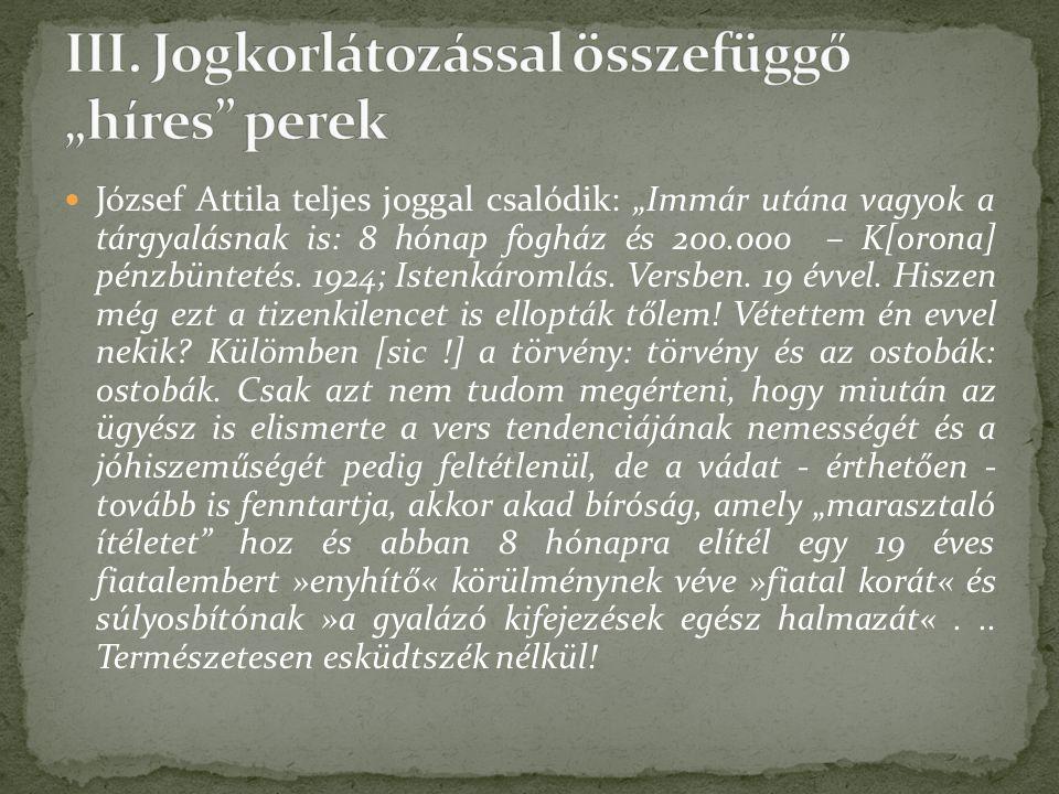 """József Attila teljes joggal csalódik: """"Immár utána vagyok a tárgyalásnak is: 8 hónap fogház és 200.000 – K[orona] pénzbüntetés."""