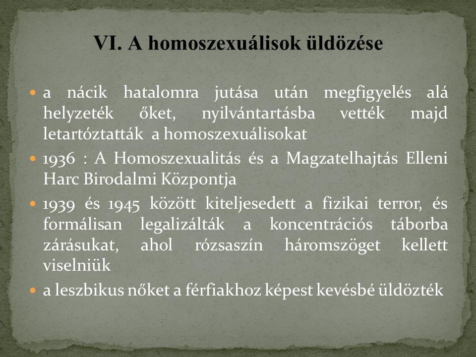 a nácik hatalomra jutása után megfigyelés alá helyzeték őket, nyilvántartásba vették majd letartóztatták a homoszexuálisokat 1936 : A Homoszexualitás és a Magzatelhajtás Elleni Harc Birodalmi Központja 1939 és 1945 között kiteljesedett a fizikai terror, és formálisan legalizálták a koncentrációs táborba zárásukat, ahol rózsaszín háromszöget kellett viselniük a leszbikus nőket a férfiakhoz képest kevésbé üldözték