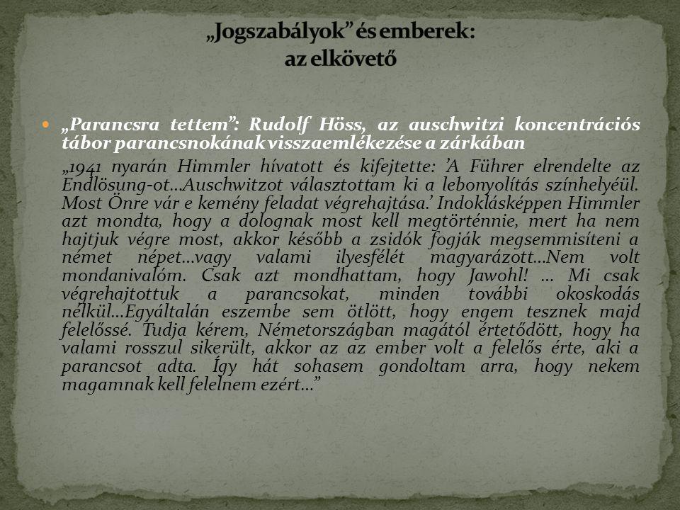 """""""Parancsra tettem : Rudolf Höss, az auschwitzi koncentrációs tábor parancsnokának visszaemlékezése a zárkában """"1941 nyarán Himmler hívatott és kifejtette: 'A Führer elrendelte az Endlösung-ot…Auschwitzot választottam ki a lebonyolítás színhelyéül."""