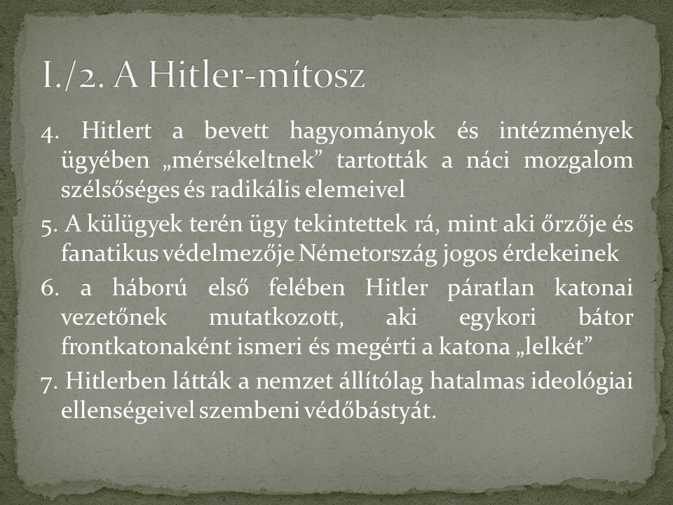 """4. Hitlert a bevett hagyományok és intézmények ügyében """"mérsékeltnek"""" tartották a náci mozgalom szélsőséges és radikális elemeivel 5. A külügyek terén"""