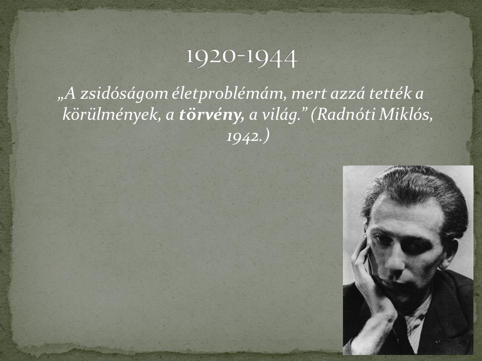 """""""A zsidóságom életproblémám, mert azzá tették a körülmények, a törvény, a világ. (Radnóti Miklós, 1942.)"""