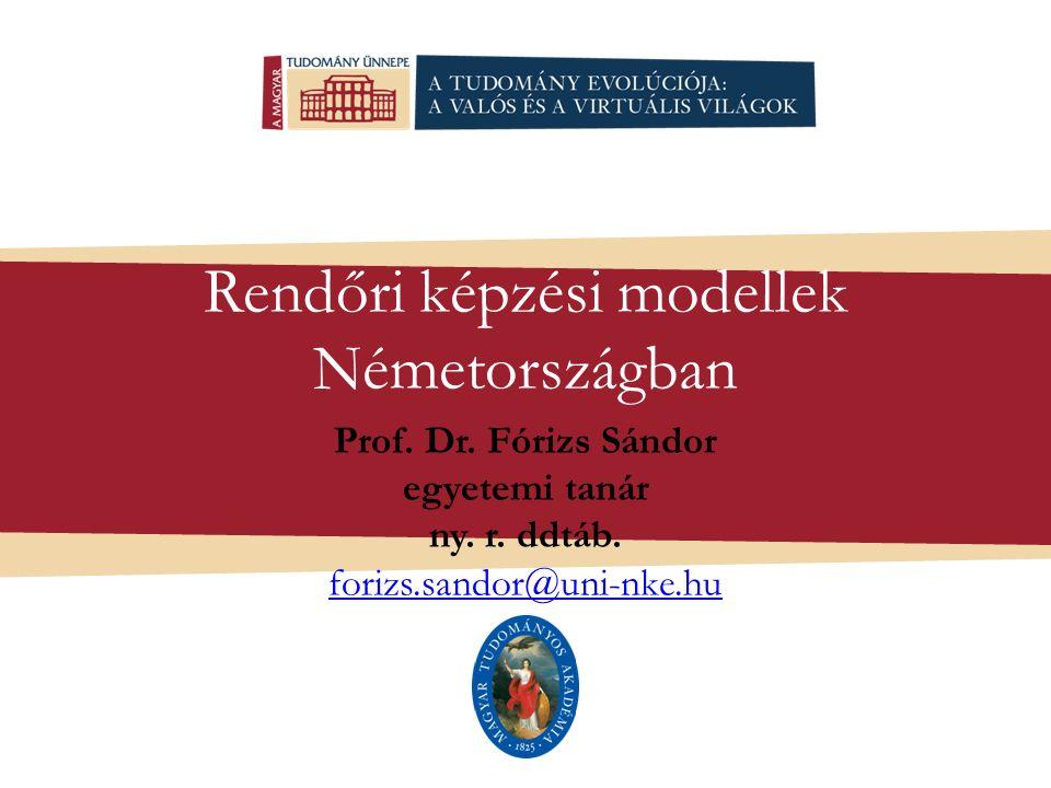 Rendőri képzési modellek Németországban Prof. Dr. Fórizs Sándor egyetemi tanár ny. r. ddtáb. forizs.sandor@uni-nke.hu