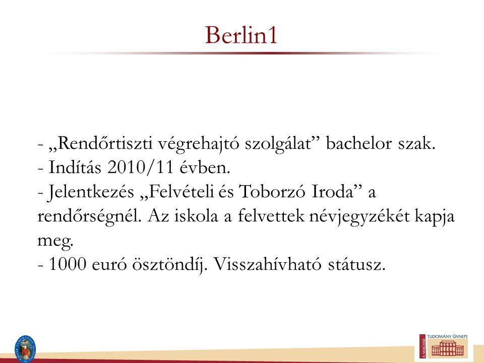 """Berlin1 - """"Rendőrtiszti végrehajtó szolgálat"""" bachelor szak. - Indítás 2010/11 évben. - Jelentkezés """"Felvételi és Toborzó Iroda"""" a rendőrségnél. Az is"""