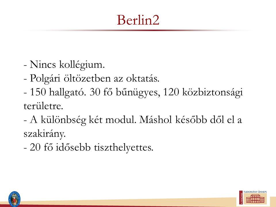 Berlin2 - Nincs kollégium. - Polgári öltözetben az oktatás. - 150 hallgató. 30 fő bűnügyes, 120 közbiztonsági területre. - A különbség két modul. Másh