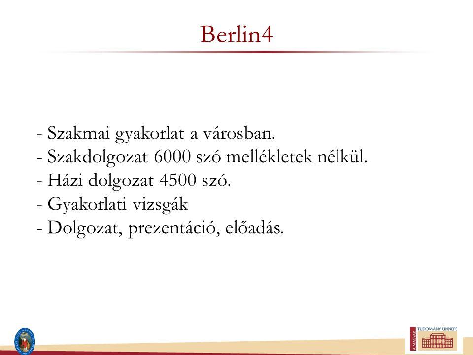 Berlin4 - Szakmai gyakorlat a városban. - Szakdolgozat 6000 szó mellékletek nélkül. - Házi dolgozat 4500 szó. - Gyakorlati vizsgák - Dolgozat, prezent