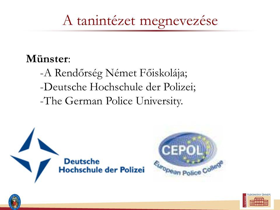 A tanintézet megnevezése Münster: -A Rendőrség Német Főiskolája; -Deutsche Hochschule der Polizei; -The German Police University.