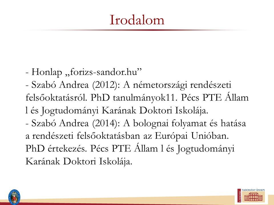 """Irodalom - Honlap """"forizs-sandor.hu"""" - Szabó Andrea (2012): A németországi rendészeti felsőoktatásról. PhD tanulmányok11. Pécs PTE Állam l és Jogtudom"""