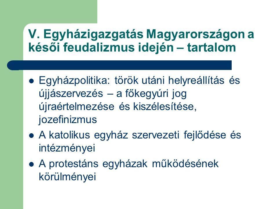 V. Egyházigazgatás Magyarországon a késői feudalizmus idején – tartalom Egyházpolitika: török utáni helyreállítás és újjászervezés – a főkegyúri jog ú